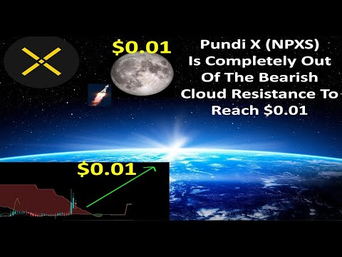 Pundi X (NPXS) Is Completely Out Of The Bearish Cloud Resistance To Reach $0.01
