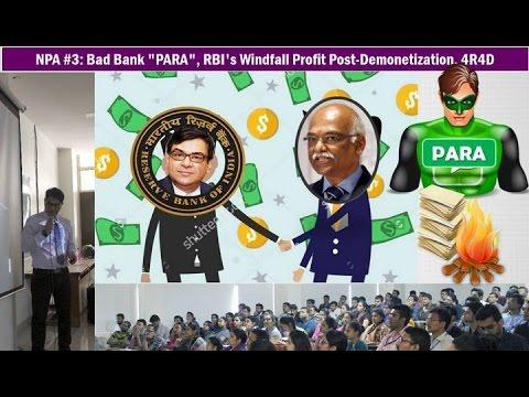 "Bank NPA #3: Bad Bank ""PARA"", RBI's Windfall Profit Post-Demonetization, 4R4D, BBB, BIC"