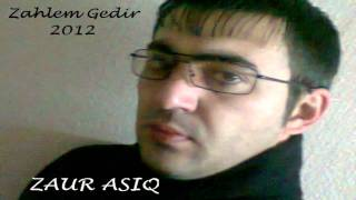 ZauR AsiQ - ZehleM GediR 2012 Exclusive.flv