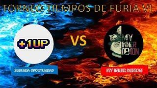 🔴TORNEO TIEMPOS DE FURIA VI (SEGUNDA OPORTUNIDAD VS MY INNER DEMON)