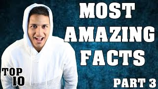 Top 10 Most Amazing Facts - Part 3