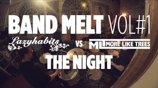 Band Melt Vol 1 - Lazy Habits vs More Like Trees - The Night