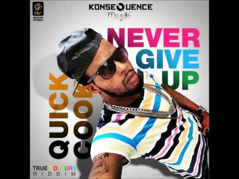 Quick Cook - Never Give Up (True Colours Riddim)