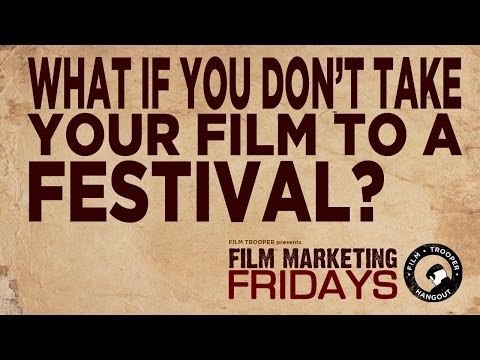 Film Marketing Fridays - What If You Don't Take Your Film To A Festival?