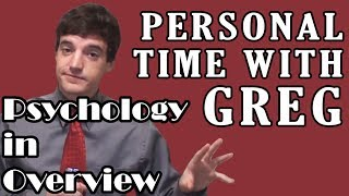 Personal Time With Greg: Psychology in Overview