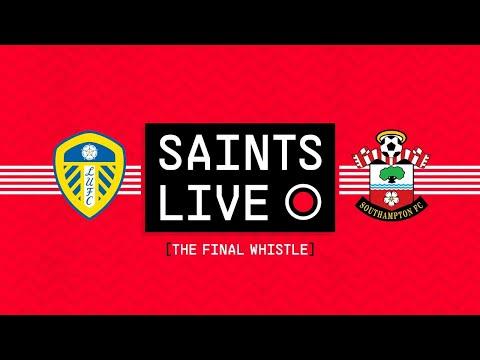 SAINTS LIVE: The Final Whistle | Leeds United vs Southampton