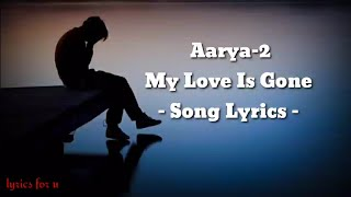 my love is gone song lyrics Aarya 2 movie