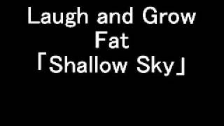 オリジナル曲「Shallow Sky」:Laugh and Grow Fat
