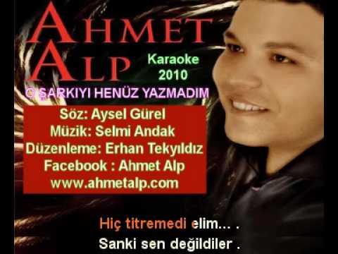 Sözlü Karaoke - Ahmet Alp - Ben O Şarkıyı Henüz Yazmadım - (Neco) - 2010 - www.ahmetalp.com