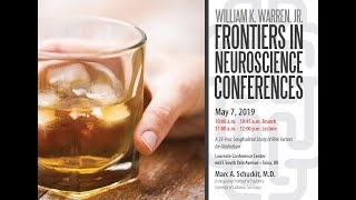 """May 7, 2019// the william k. warren jr. """"frontiers in neuroscience conference"""" presents """"a 35-year longitudinal study of risk factors for alcoholism"""" by dr. ..."""