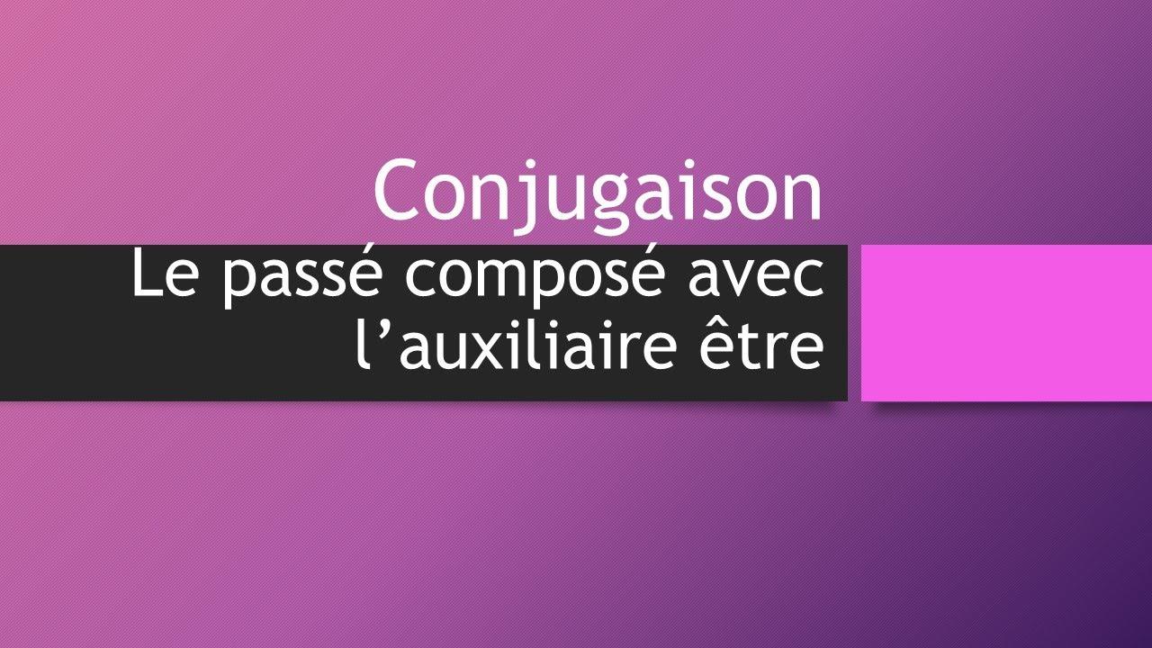 Conjugaison Le Passe Compose Avec L Auxiliaire Etre Youtube