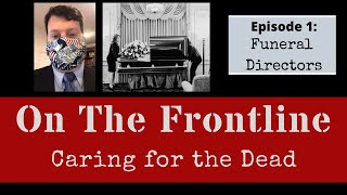 On the Frontline: Caring for the Dead with Funeral Directors-Episode 1
