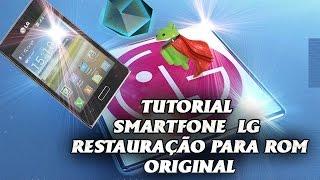 TUTORIAL SMARTFONE LG RESTAURAÇÃO PARA ROM ORIGINAL