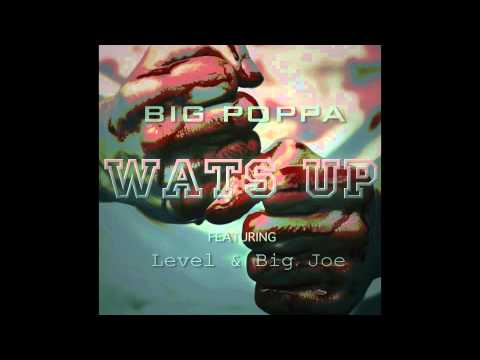 Big Poppa - Wats Up (Tear it Down) feat Level and Big Joe