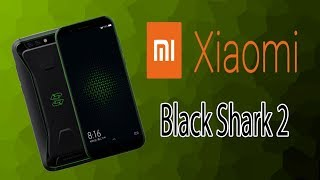Xiaomi Black Shark 2 - Gaming Android Smartphone, Review, Leaks, Specifications