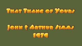 John & Arthur Simms - THAT THANG OF YOURS