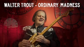 Walter Trout - Ordinary Madness (Official Music Video)