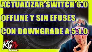 Actualizar Switch Firmware 6.0.0 offline sin quemar efuses y downgrade posterior a la 5.1.0