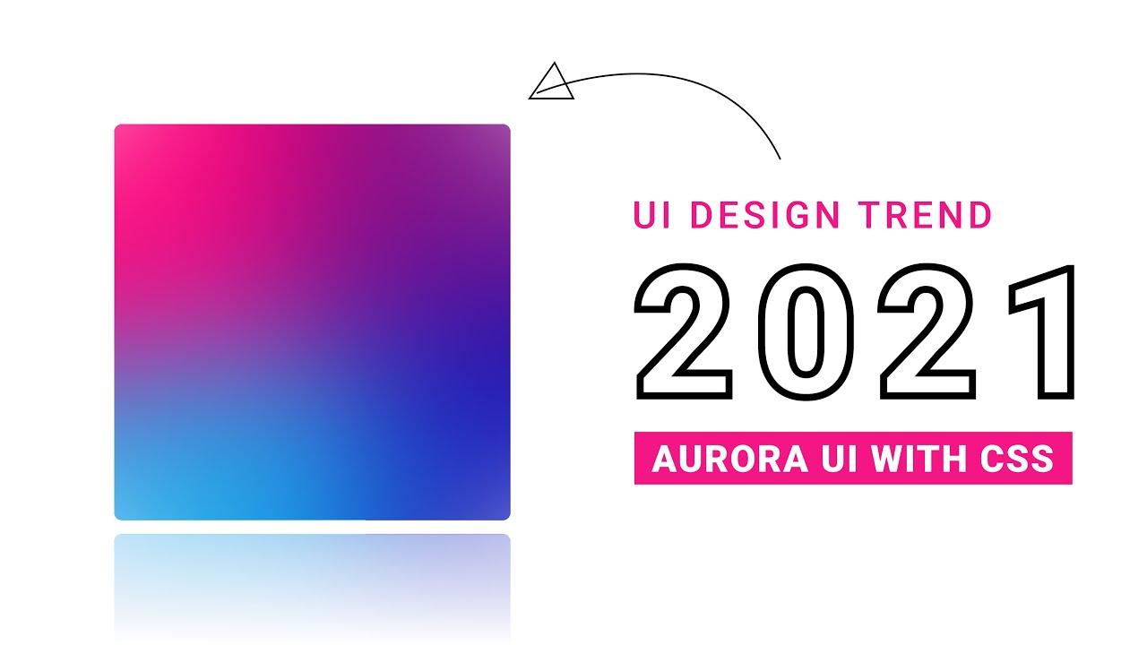 Aurora UI Gradient Using CSS | UI Trend 2021