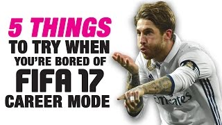 5 things to try when you're bored of fifa 17 career mode