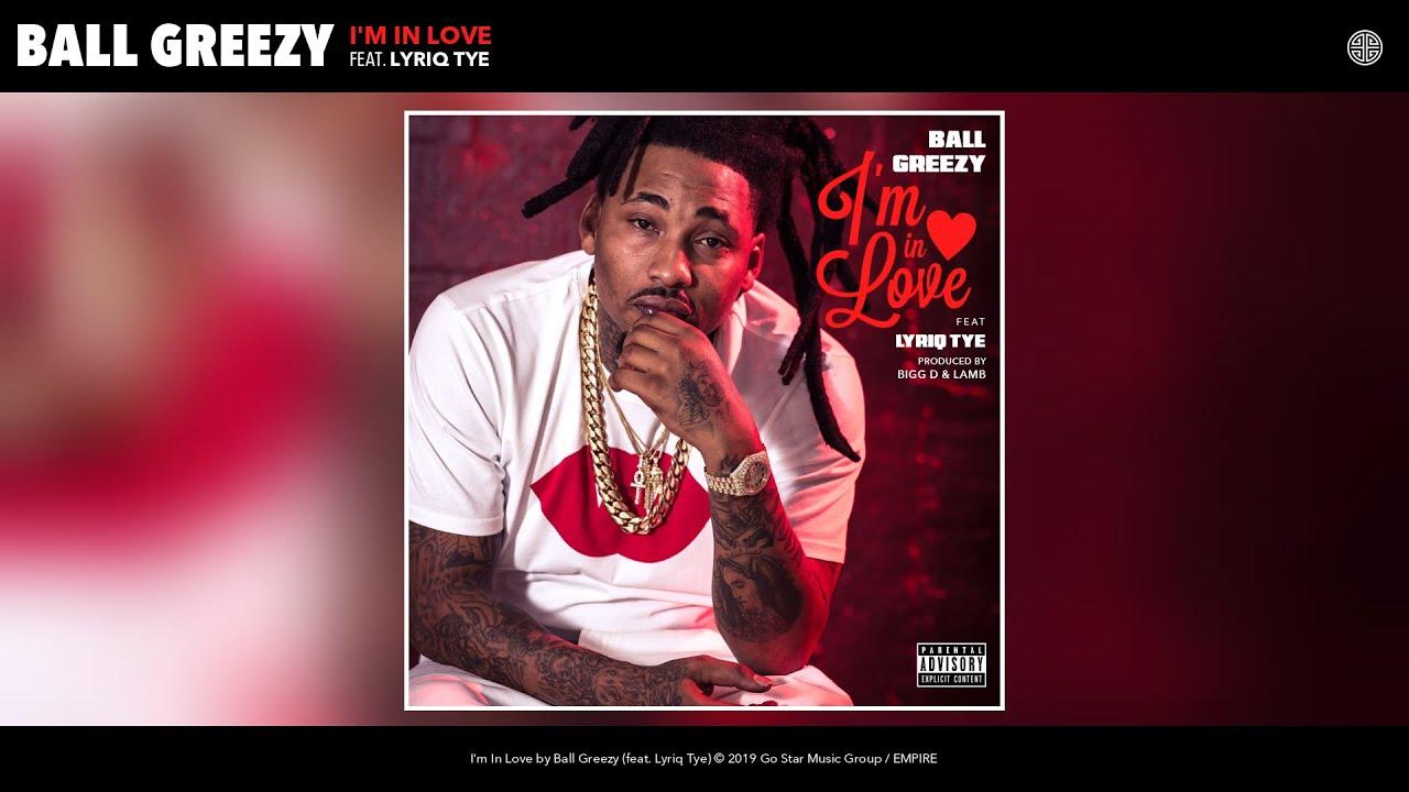 Ball Greezy I M In Love Audio Feat Lyriq Tye Youtube