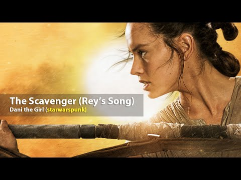 The Scavenger (Rey's Song) A Star Wars The Force Awakens fan song by Dani the Girl (starwarspunk)