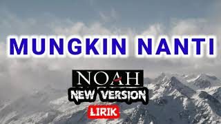 Download lagu MUNGKIN NANTI - NOAH (NEW VERSION)   LIRIK LAGU