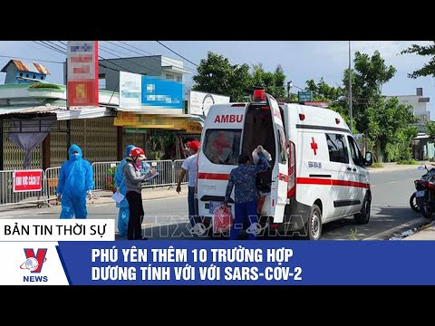 Thời sự 13h ngày 26/06: Phú Yên thêm 10 trường hợp dương tính với với SARS-CoV-2 - VNEWS