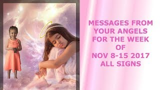 ANGEL MESSAGES FOR NOV 8-15 2017 ALL SIGNS
