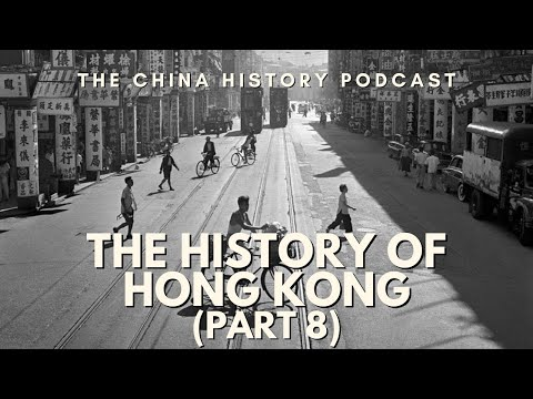 The History of Hong Kong Part 8 - The China History Podcast, presented by Laszlo Montgomery