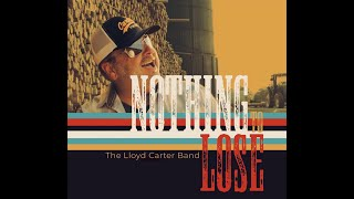Lloyd Carter Band - Nothing To Lose (Official Music Video)
