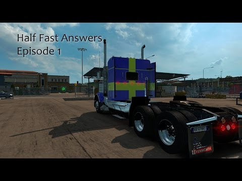 Half Fast Answers Episode 1   Kenworth T800 Mod   MHAPro Map  