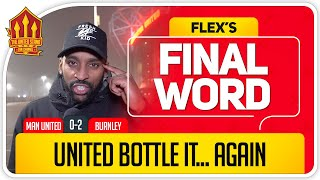FLEX! UNITED ALWAYS BOTTLE IT! Manchester United 0-2 Burnley Flex's Final Word