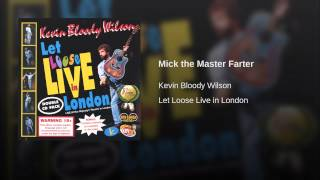 Watch Kevin Bloody Wilson Mick The Master Farter video