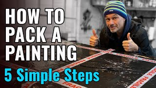 How to pack a painting ready for shipping in 5 SIMPLE STEPS !!