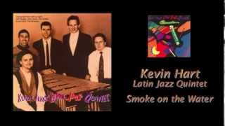 Smoke on the Water - Kevin Hart Latin Jazz Quintet