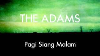 The Adams - Pagi Siang Malam