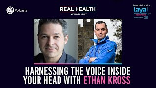 Real Health: Ethan Kross & Harnessing the Voice Inside Your Head