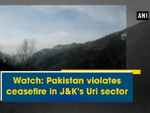 Watch: Pakistan violates ceasefire in J&K's Uri sector - Jammu and Kashmir News
