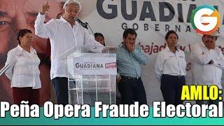 AMLO acusa a Peña de operar fraude electoral en Edomex , presentará pruebas