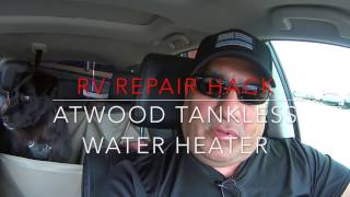 RV Repair Hack: Atwood Tankless Water Heater