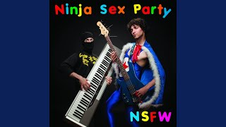 Provided to YouTube by CDBaby NSP Theme Song · Ninja Sex Party NSFW...