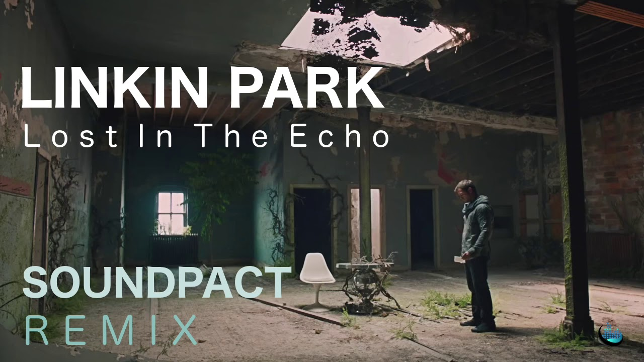 ▻LINKIN PARK - LOST IN THE ECHO (SOUNDPACT REMIX)