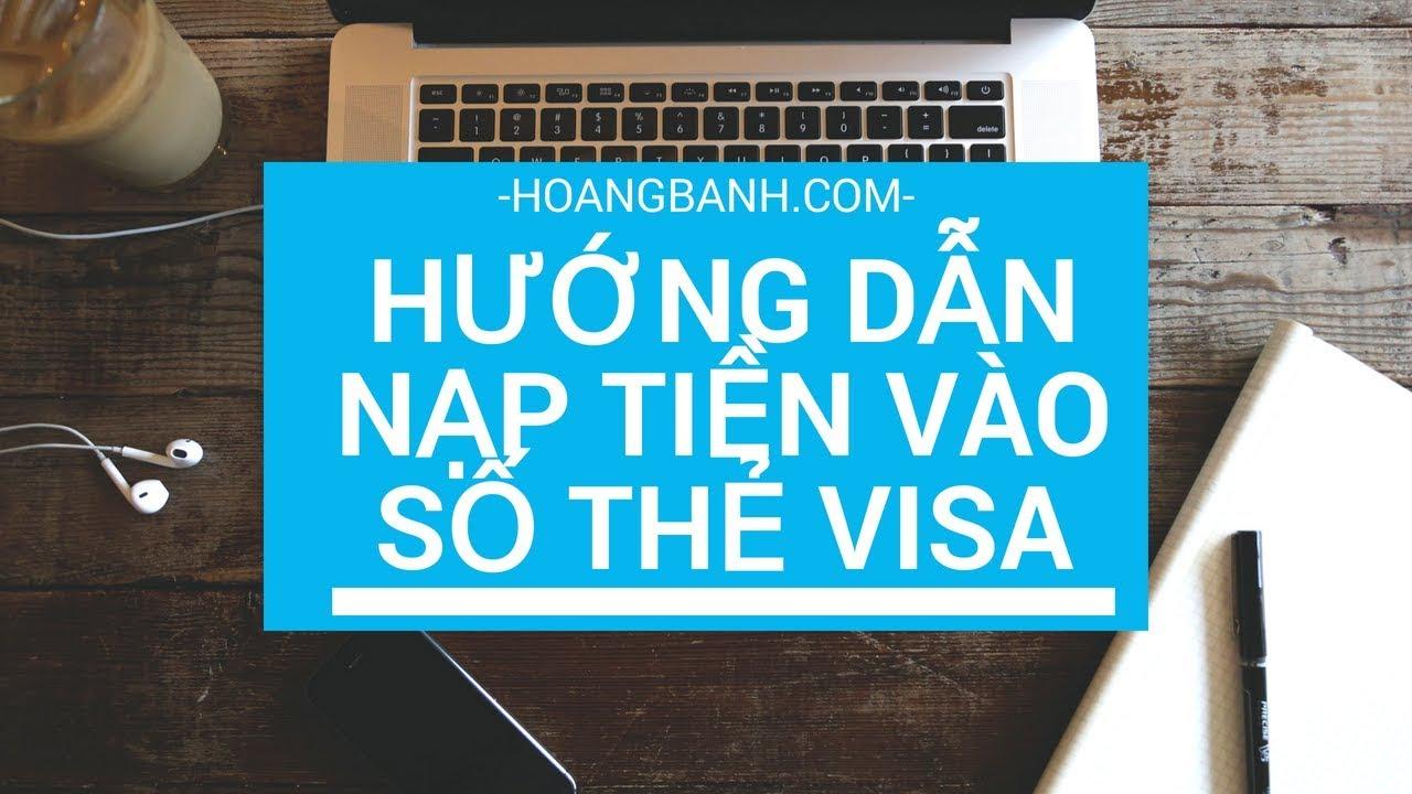 Hướng dẫn nạp tiền vào số thẻ Visa nhanh chóng dù khác bank