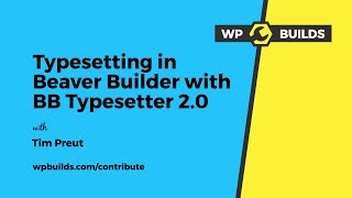Typesetting in Beaver Builder with BB Typesetter 2.0 and Tim Preut - WP Builds Contribute