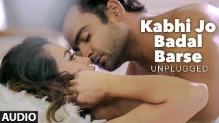 Presenting 'kabhi jo badal barse - unplugged' full audio song starring sachin joshi in the voice of arijit singh and samira koppikar , music is recreated by ...