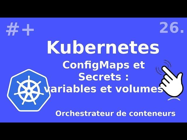 Kubernetes - 26. ConfigMaps : utilisation par volumes et variables | tutos fr