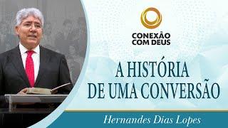 A História de uma Conversão | Pr. Hernandes Dias Lopes | Conexão Com Deus