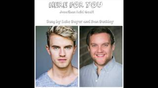 HERE FOR YOU - Jonathan Reid Gealt - Sung by Luke Bayer and Dan Buckley