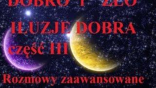 Rozmowy Zaawansowane - Dobro i zło: iluzje dobra cz.3 - 18.09.2013